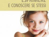 Aiutare i bimbi a esprimere e conoscere se stessi, il 27 aprile presentazione del libro e del corso del Miur